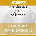 The classical guitar collection cd musicale di Artisti Vari