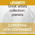 Great artists collection: pianists cd musicale di Miscellanee