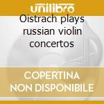 Oistrach plays russian violin concertos cd musicale di Miscellanee