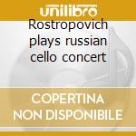 Rostropovich plays russian cello concert cd musicale di Miscellanee