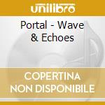 Waves & echoes cd musicale di Portal