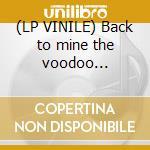 (LP VINILE) Back to mine the voodoo sessions lp vinile