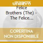 The Felice Brothers - The Felice Brothers cd musicale di Brothers Felice