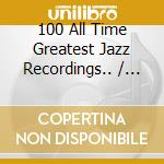 100 all time greatest jazz recordings cd musicale