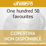 One hundred 50 favourites cd musicale