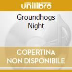 GROUNDHOGS NIGHT cd musicale di GROUNDHOGS