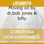 Moving on by dr.bob jones & lofty cd musicale di Artisti Vari