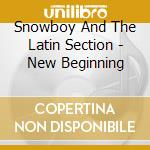 NEW BEGINNINGS ALBUM cd musicale di SNOWBOY & THE LATIN