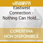 Eastwest Connection - Nothing Can Hold Us Back cd musicale
