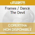 Dance with the devil cd musicale di Frames