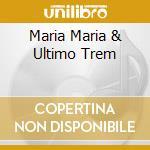 MARIA MARIA & ULTIMO TREM cd musicale di NASCIMENTO MILTON