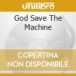 GOD SAVE THE MACHINE cd musicale di ARTISTI VARI