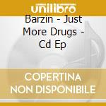 Barzin - Just More Drugs - Cd Ep cd musicale di BARZIN