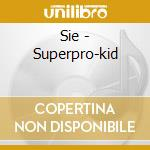 Superpro-kid cd musicale di Sie