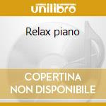 Relax piano cd musicale di Artisti Vari