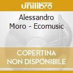 Ecomusic cd musicale di Alessandro Moro