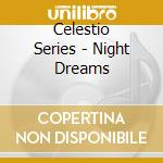 Celestio Series - Night Dreams cd musicale