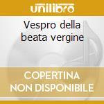 Vespro della beata vergine cd musicale di Monteverdi