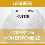Tibet - india -russia cd musicale di Artisti Vari