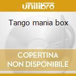Tango mania box cd musicale di Artisti Vari