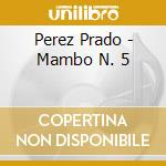 Perez Prado - Mambo N. 5 cd musicale di Perez Prado