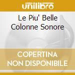 LE PIU' BELLE COLONNE SONORE cd musicale di MORRICONE ENNIO & NINO ROTA