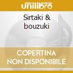 Sirtaki & bouzuki cd musicale di Artisti Vari