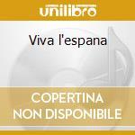Viva l'espana cd musicale di Artisti Vari