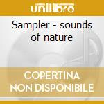 Sampler - sounds of nature cd musicale