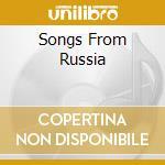 SONGS FROM RUSSIA cd musicale di ARTISTI VARI