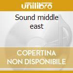 Sound middle east cd musicale di Artisti Vari