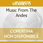 MUSIC FROM THE ANDES cd musicale di ARTISTI VARI
