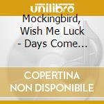 DAYS COME AND GO cd musicale di MOCKINGBIRD WISH ME