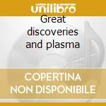 Great discoveries and plasma cd musicale