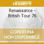 Renaissance - British Tour 76 cd musicale di RENAISSANCE