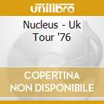 Nucleus - Uk Tour '76 cd musicale di NUCLEAUS
