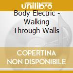 Walking through walls cd musicale di Electric Body