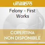 First work cd musicale di Felony