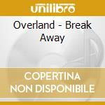 Break way cd musicale di Overland