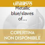 Metallic blue/slaves of... cd musicale di Lane Steelhouse