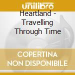 Heartland - Travelling Through Time cd musicale di Heartland