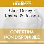 Chris Ousey - Rhyme & Reason cd musicale di Chris Ousey