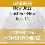 NEW JAZZ CITY cd musicale di NEW JAZZ HUSTLERS