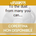 To the dust from many you can... cd musicale