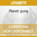 Planet gong cd musicale