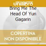 BRING ME THE HEAD OF YURI GAGARIN cd musicale di HAWKWIND