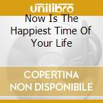 NOW IS THE HAPPIEST TIME OF YOUR LIFE cd musicale di ALLEN DAEVID
