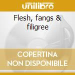 Flesh, fangs & filigree cd musicale di Artisti Vari