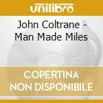 Man made miles cd musicale di John Coltrane