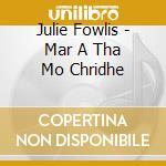 MAR A THA MO CHRIDHE cd musicale di FOWLIS JULIE